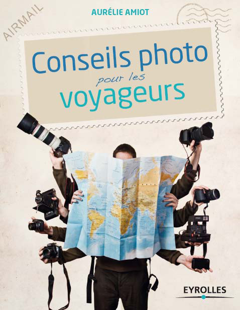 Conseils photo pour les voyageurs d'Aurélie Amiot