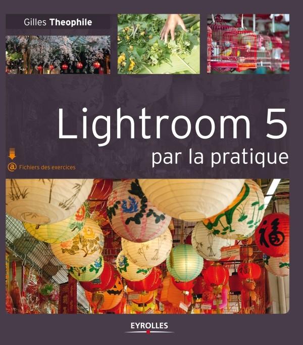 Lightroom 5 par la pratique de Gilles Theophile
