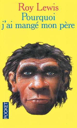 Paléoanthropologie pourquoi j'ai mangé mon père the evolution man Roy Lewis Pocket Vercors Rite Barissebest seller forum pithécanthrope inventeur invention dangers